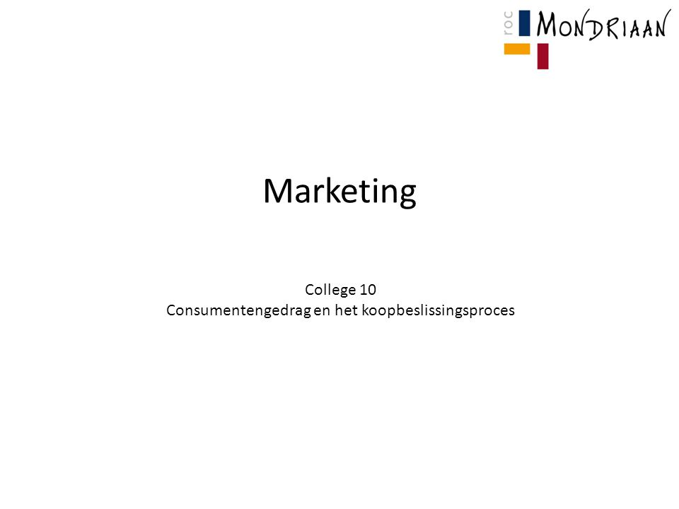 Marketing College 10 Consumentengedrag en het koopbeslissingsproces