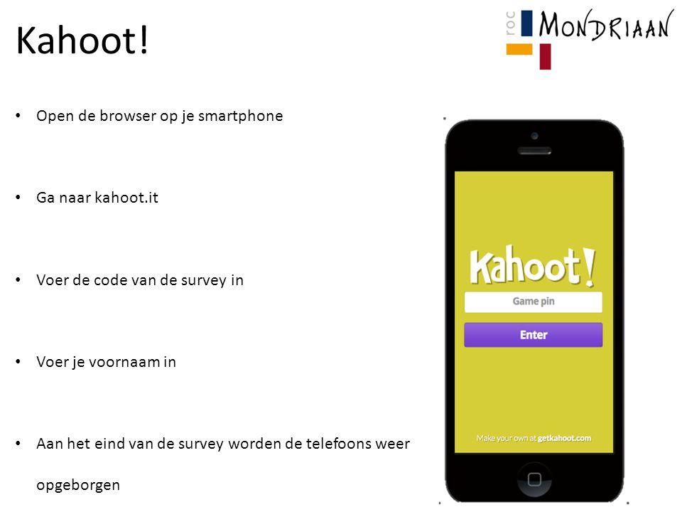 Kahoot! Open de browser op je smartphone Ga naar kahoot.it Voer de code van de survey in Voer je voornaam in Aan het eind van de survey worden de tele