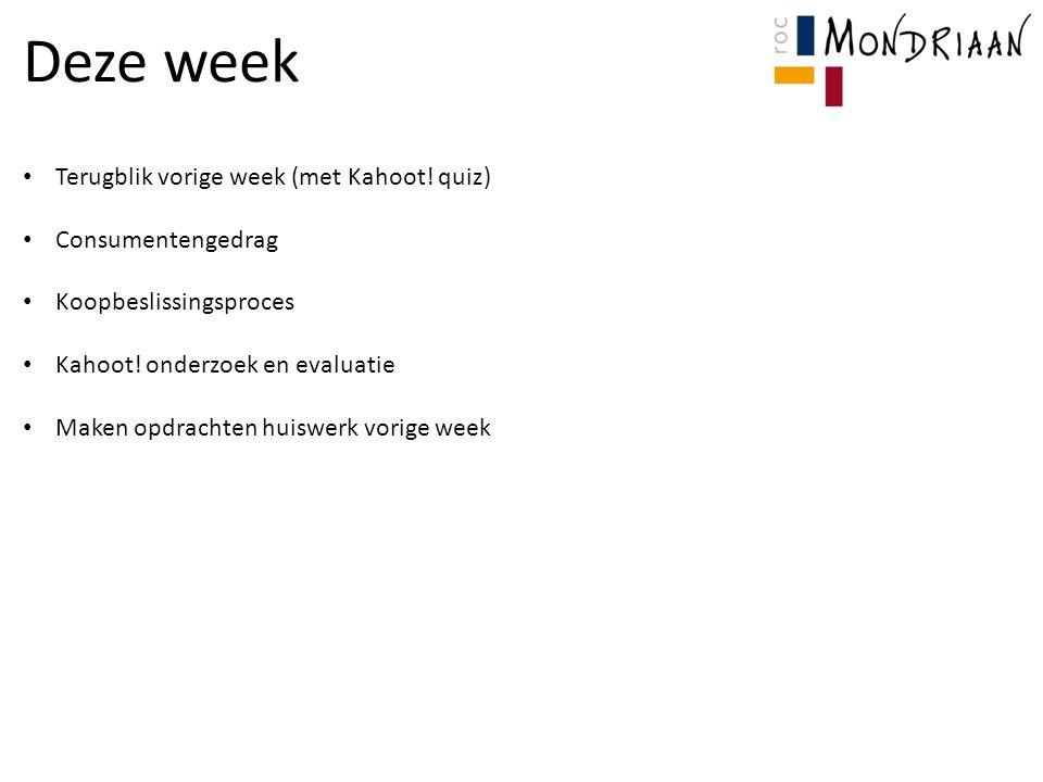 Deze week Terugblik vorige week (met Kahoot! quiz) Consumentengedrag Koopbeslissingsproces Kahoot! onderzoek en evaluatie Maken opdrachten huiswerk vo