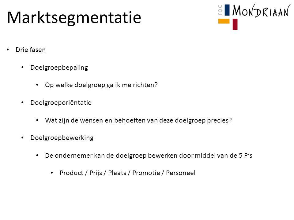 Marktsegmentatie Drie fasen Doelgroepbepaling Op welke doelgroep ga ik me richten? Doelgroeporiëntatie Wat zijn de wensen en behoeften van deze doelgr
