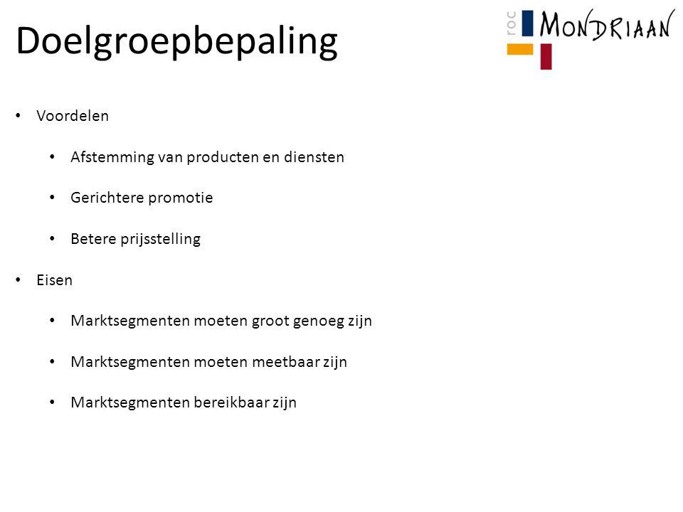 Doelgroepbepaling Voordelen Afstemming van producten en diensten Gerichtere promotie Betere prijsstelling Eisen Marktsegmenten moeten groot genoeg zij