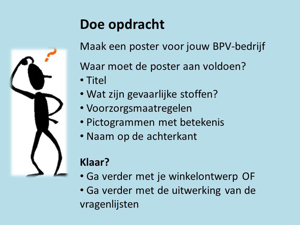Doe opdracht Maak een poster voor jouw BPV-bedrijf Waar moet de poster aan voldoen? Titel Wat zijn gevaarlijke stoffen? Voorzorgsmaatregelen Pictogram