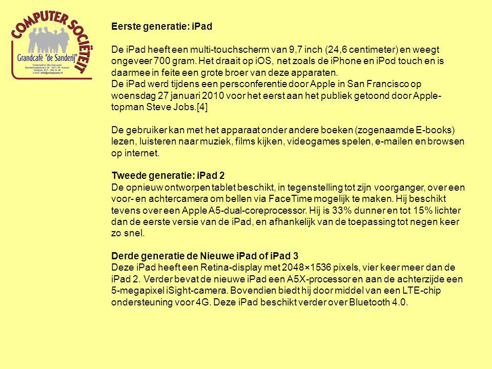 Eerste generatie: iPad De iPad heeft een multi-touchscherm van 9,7 inch (24,6 centimeter) en weegt ongeveer 700 gram. Het draait op iOS, net zoals de