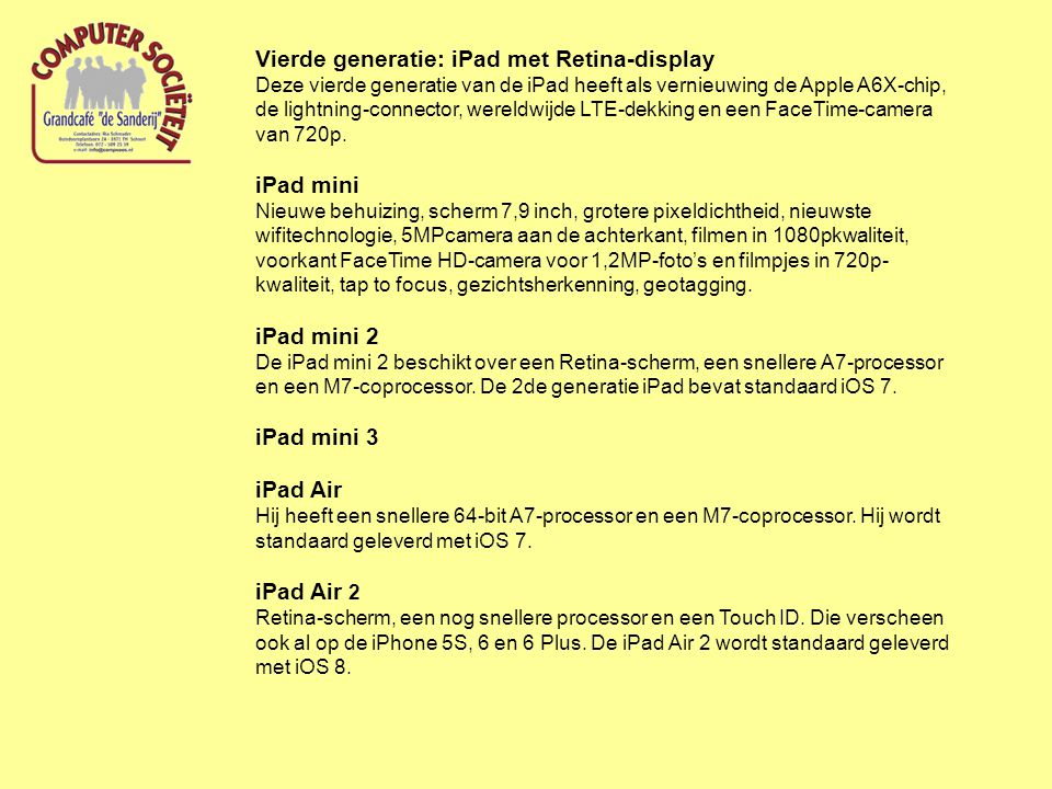 Vierde generatie: iPad met Retina-display Deze vierde generatie van de iPad heeft als vernieuwing de Apple A6X-chip, de lightning-connector, wereldwijde LTE-dekking en een FaceTime-camera van 720p.