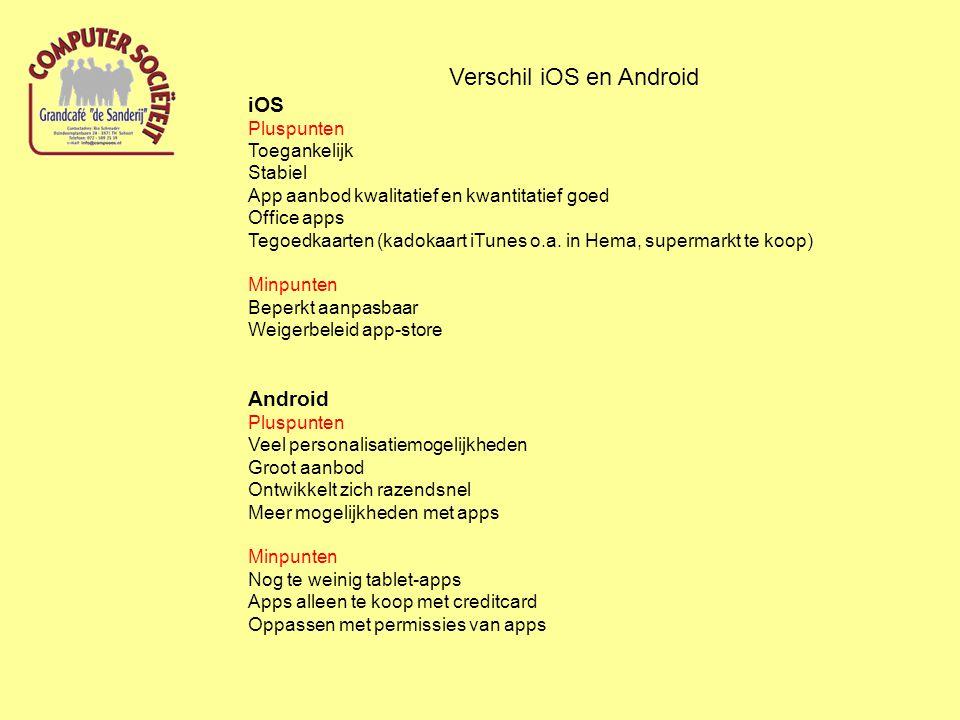 Verschil iOS en Android iOS Pluspunten Toegankelijk Stabiel App aanbod kwalitatief en kwantitatief goed Office apps Tegoedkaarten (kadokaart iTunes o.