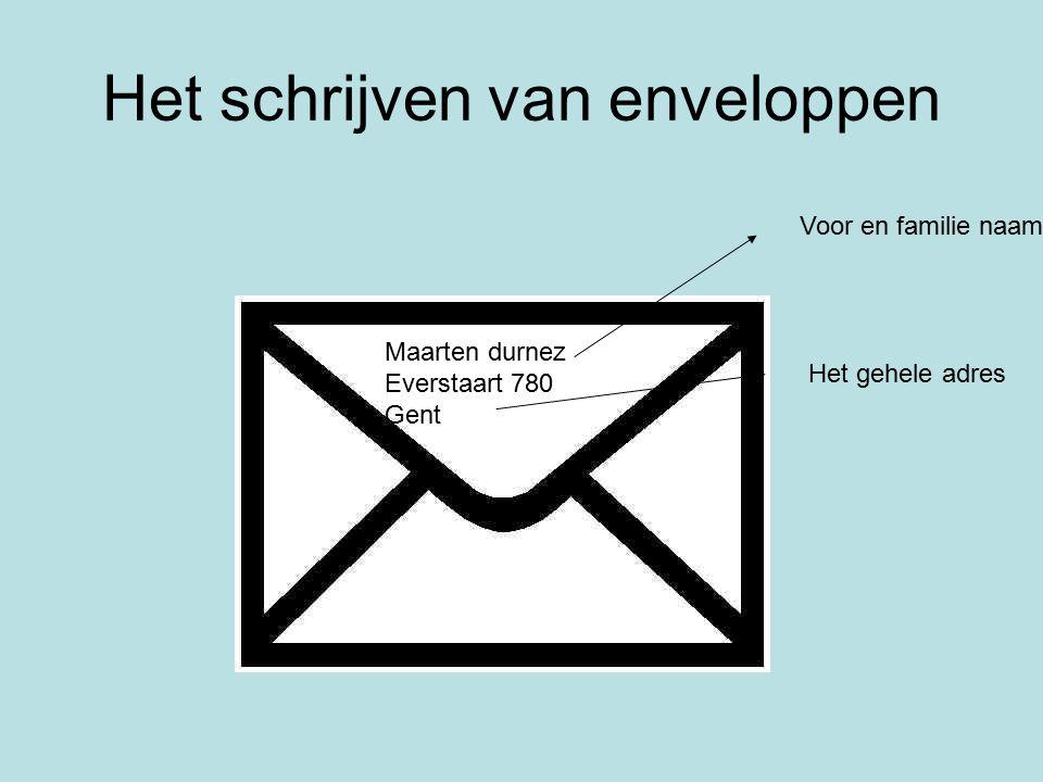 Het schrijven van enveloppen Maarten durnez Everstaart 780 Gent Voor en familie naam Het gehele adres