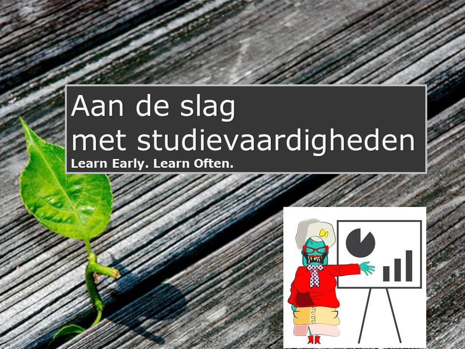 Aan de slag met studievaardigheden Learn Early. Learn Often.