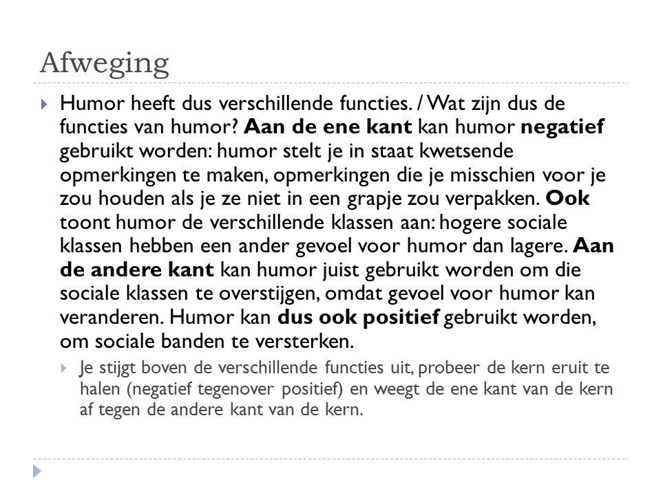 Afweging  Humor heeft dus verschillende functies. / Wat zijn dus de functies van humor? Aan de ene kant kan humor negatief gebruikt worden: humor ste