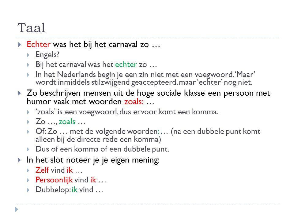 Taal  Echter was het bij het carnaval zo …  Engels?  Bij het carnaval was het echter zo …  In het Nederlands begin je een zin niet met een voegwoo