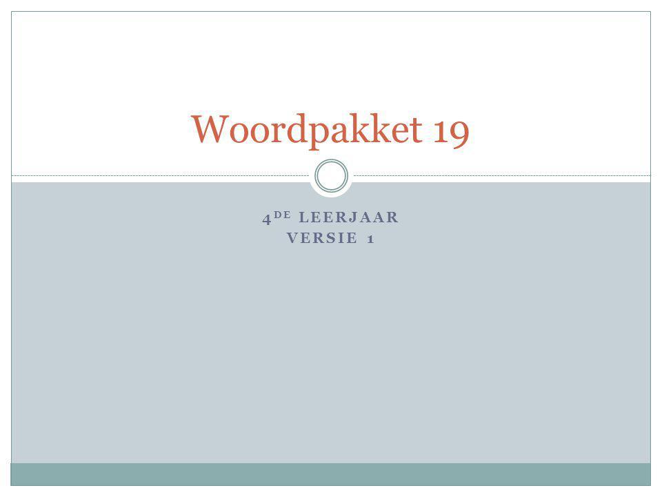4 DE LEERJAAR VERSIE 1 Woordpakket 19