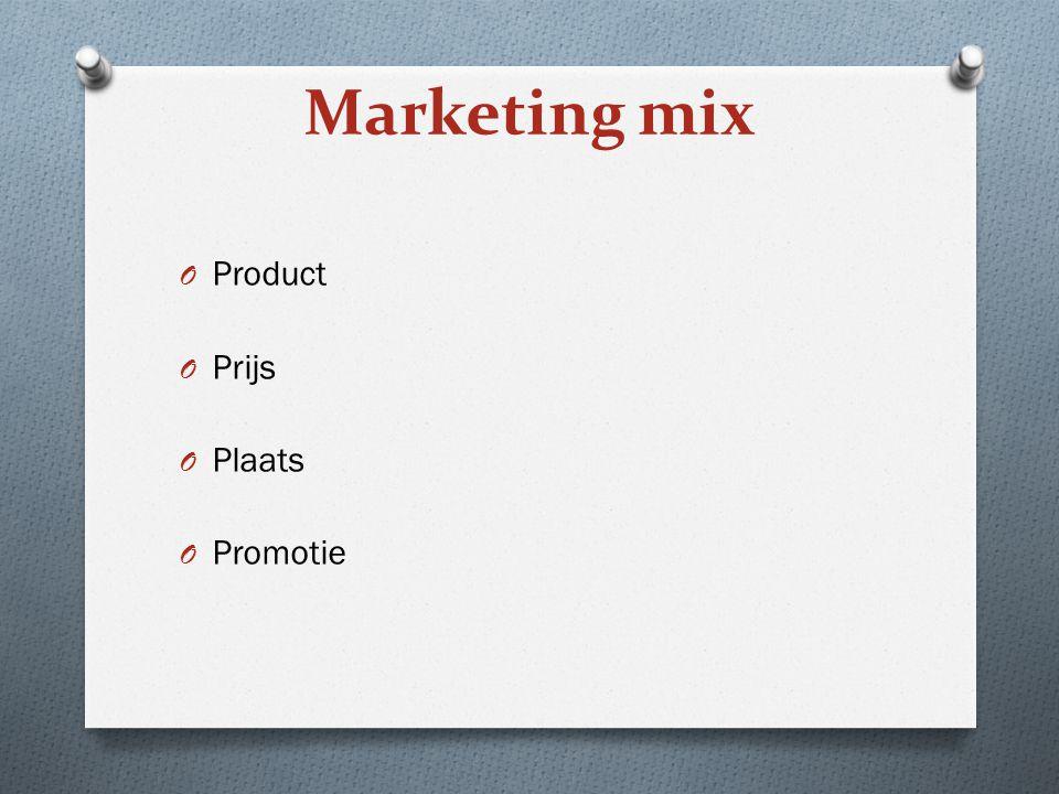 O Product O Prijs O Plaats O Promotie Marketing mix