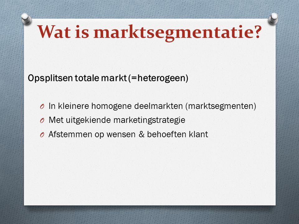 Opsplitsen totale markt (=heterogeen) O In kleinere homogene deelmarkten (marktsegmenten) O Met uitgekiende marketingstrategie O Afstemmen op wensen &