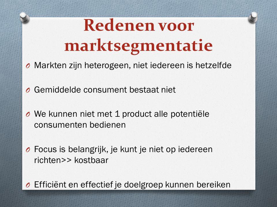 O Markten zijn heterogeen, niet iedereen is hetzelfde O Gemiddelde consument bestaat niet O We kunnen niet met 1 product alle potentiële consumenten b