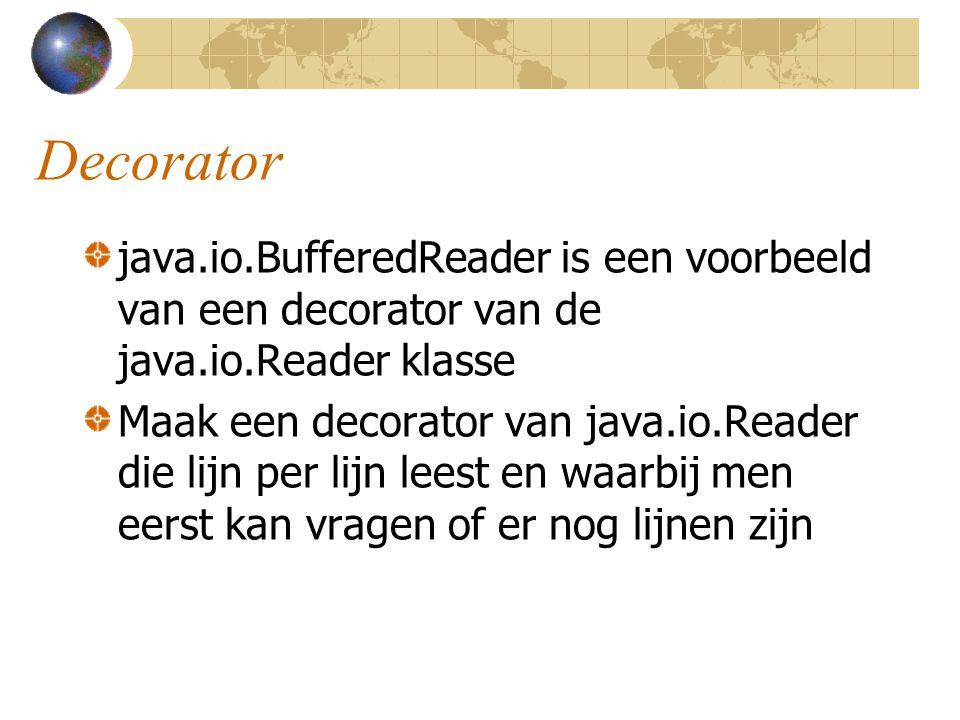 Decorator java.io.BufferedReader is een voorbeeld van een decorator van de java.io.Reader klasse Maak een decorator van java.io.Reader die lijn per li