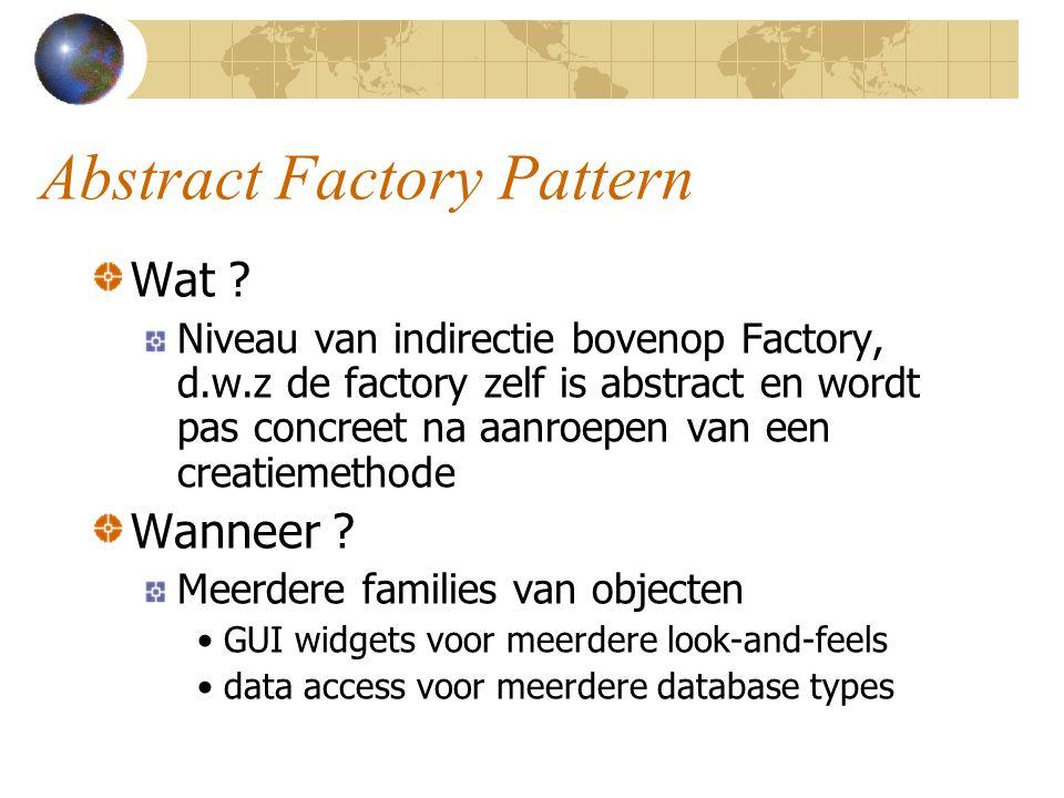 Abstract Factory pattern Oefening: Creeer abstracte factory om een String en een int-waarde op te halen Maak concrete factories die respectievelijk via de console en via een properties file werken