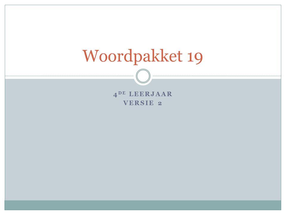 4 DE LEERJAAR VERSIE 2 Woordpakket 19