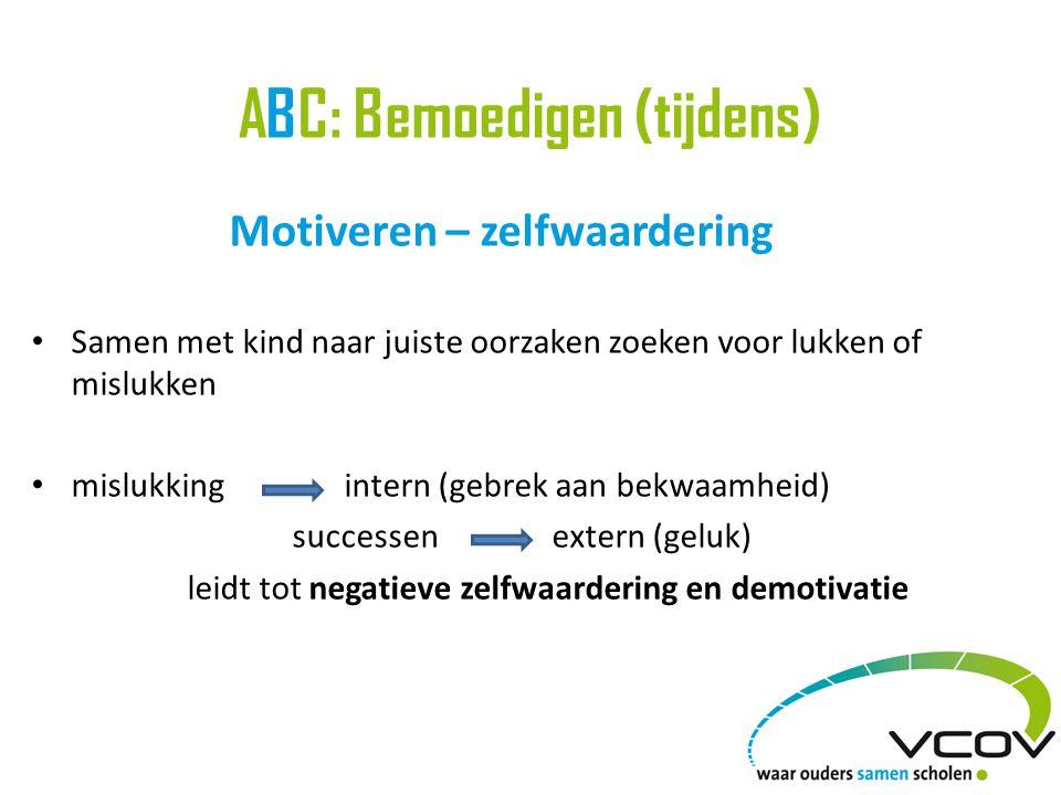 ABC: Bemoedigen (tijdens) Motiveren – zelfwaardering Samen met kind naar juiste oorzaken zoeken voor lukken of mislukken mislukkingintern (gebrek aan bekwaamheid) successen extern (geluk) leidt tot negatieve zelfwaardering en demotivatie