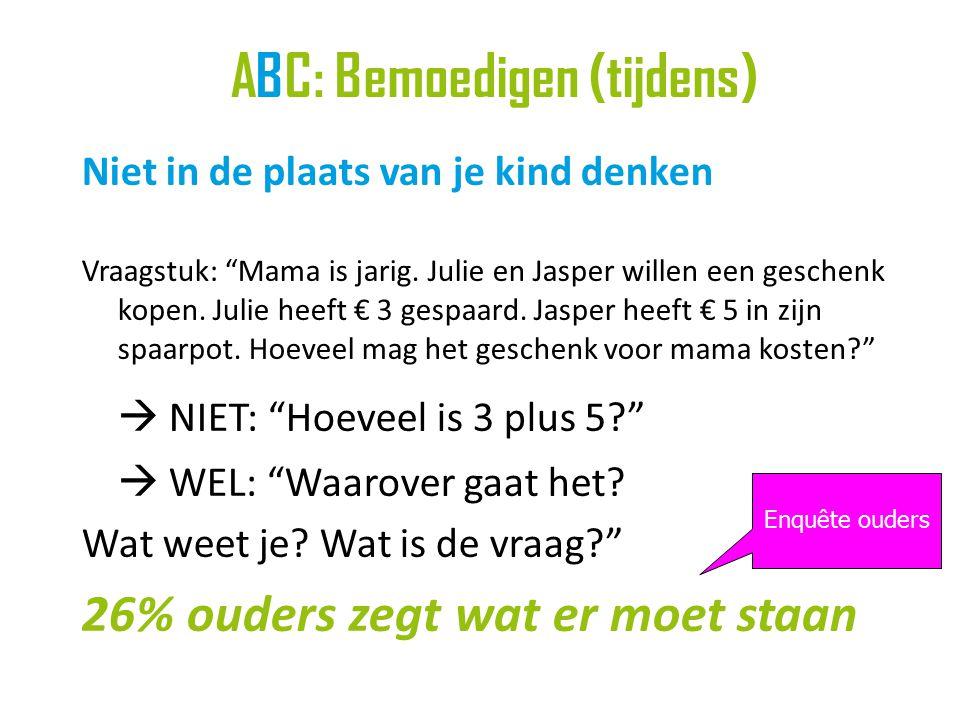 ABC: Bemoedigen (tijdens) Niet in de plaats van je kind denken Vraagstuk: Mama is jarig.