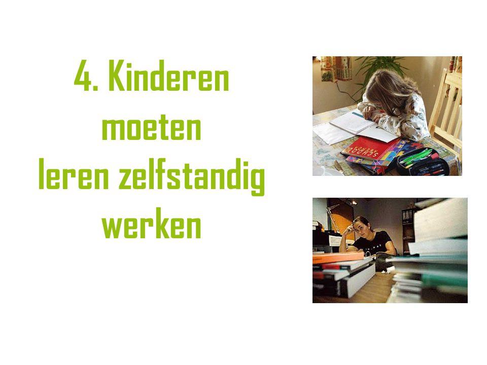 4. Kinderen moeten leren zelfstandig werken