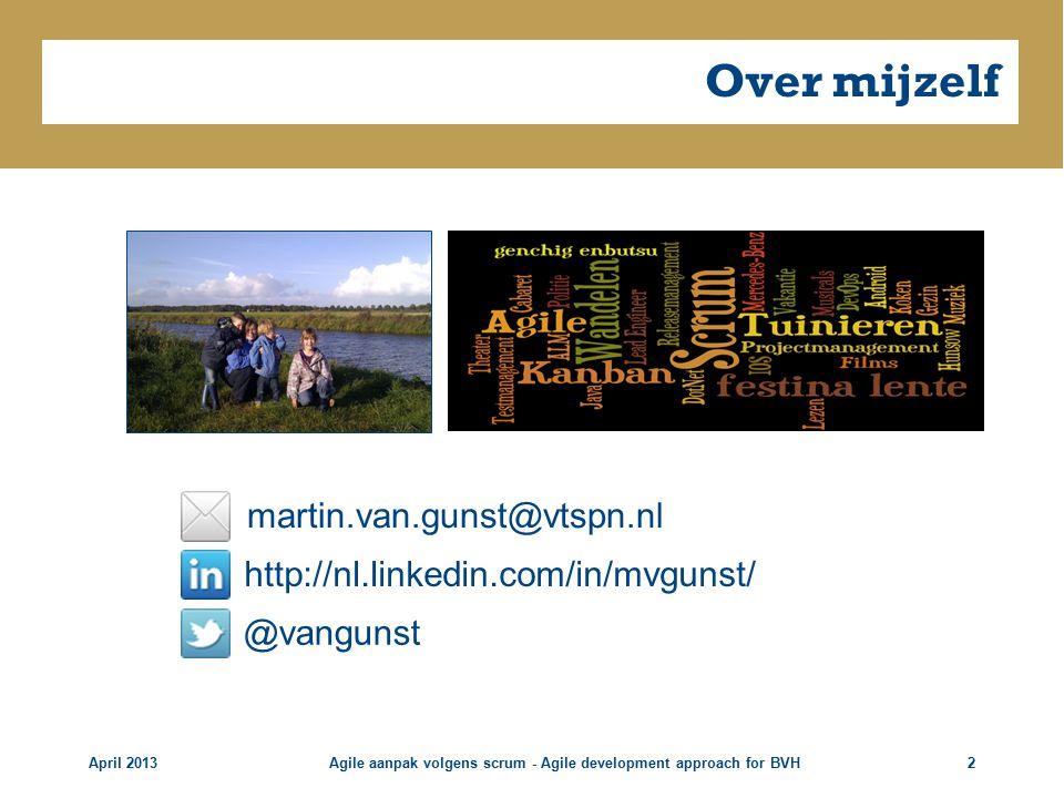 Over mijzelf April 2013Agile aanpak volgens scrum - Agile development approach for BVH2 martin.van.gunst@vtspn.nl http://nl.linkedin.com/in/mvgunst/ @vangunst