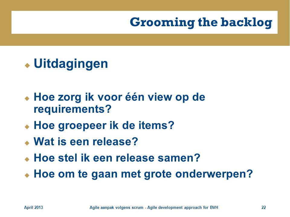 Grooming the backlog  Uitdagingen  Hoe zorg ik voor één view op de requirements.