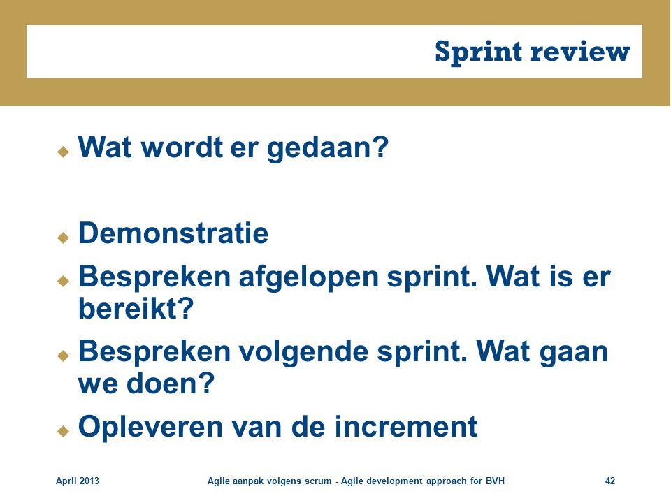 Sprint review  Wat wordt er gedaan. Demonstratie  Bespreken afgelopen sprint.