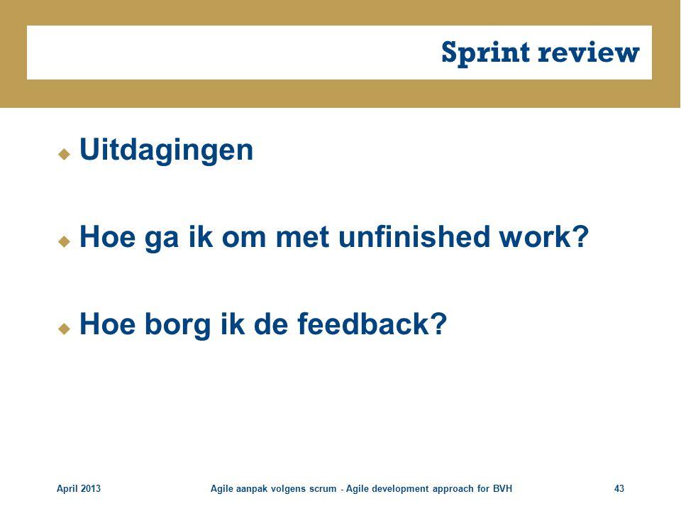 Sprint review  Uitdagingen  Hoe ga ik om met unfinished work.