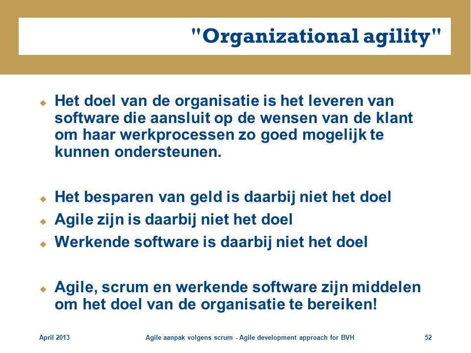 Organizational agility  Het doel van de organisatie is het leveren van software die aansluit op de wensen van de klant om haar werkprocessen zo goed mogelijk te kunnen ondersteunen.