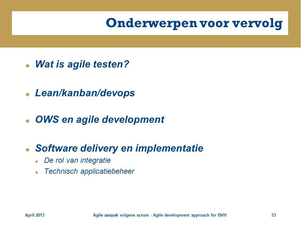 Onderwerpen voor vervolg  Wat is agile testen.