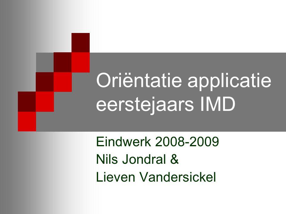 Oriëntatie applicatie eerstejaars IMD Eindwerk 2008-2009 Nils Jondral & Lieven Vandersickel