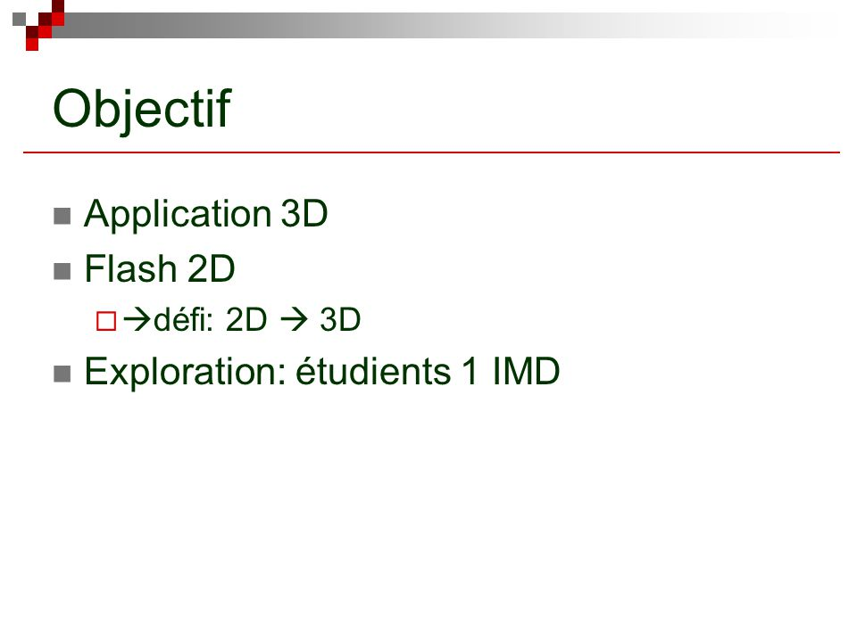 Objectif Application 3D Flash 2D   défi: 2D  3D Exploration: étudients 1 IMD