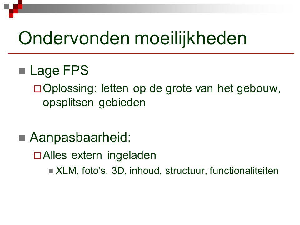 Ondervonden moeilijkheden Lage FPS  Oplossing: letten op de grote van het gebouw, opsplitsen gebieden Aanpasbaarheid:  Alles extern ingeladen XLM, foto's, 3D, inhoud, structuur, functionaliteiten