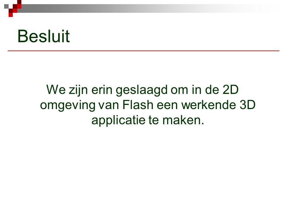 Besluit We zijn erin geslaagd om in de 2D omgeving van Flash een werkende 3D applicatie te maken.