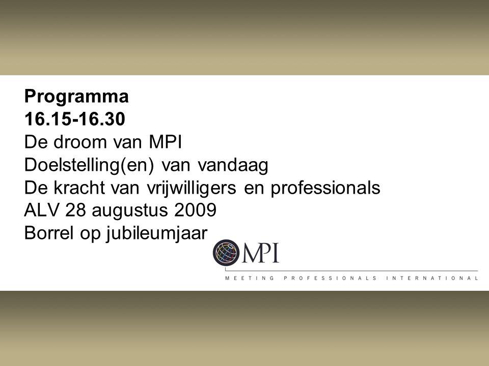 Programma 16.15-16.30 De droom van MPI Doelstelling(en) van vandaag De kracht van vrijwilligers en professionals ALV 28 augustus 2009 Borrel op jubile