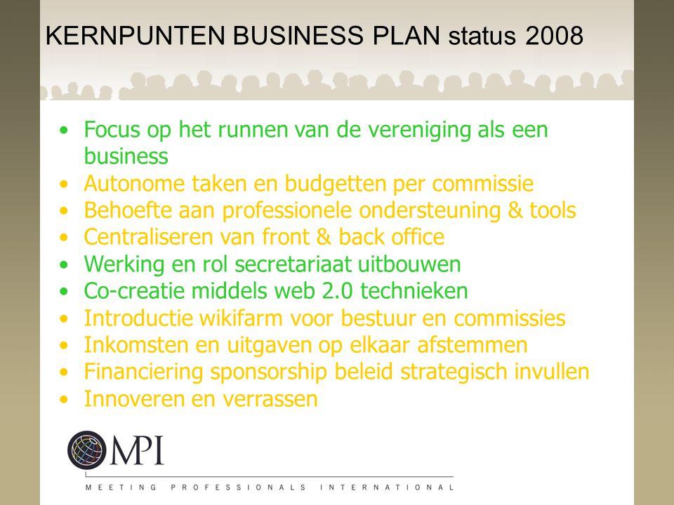 KERNPUNTEN BUSINESS PLAN status 2008 Focus op het runnen van de vereniging als een business Autonome taken en budgetten per commissie Behoefte aan pro