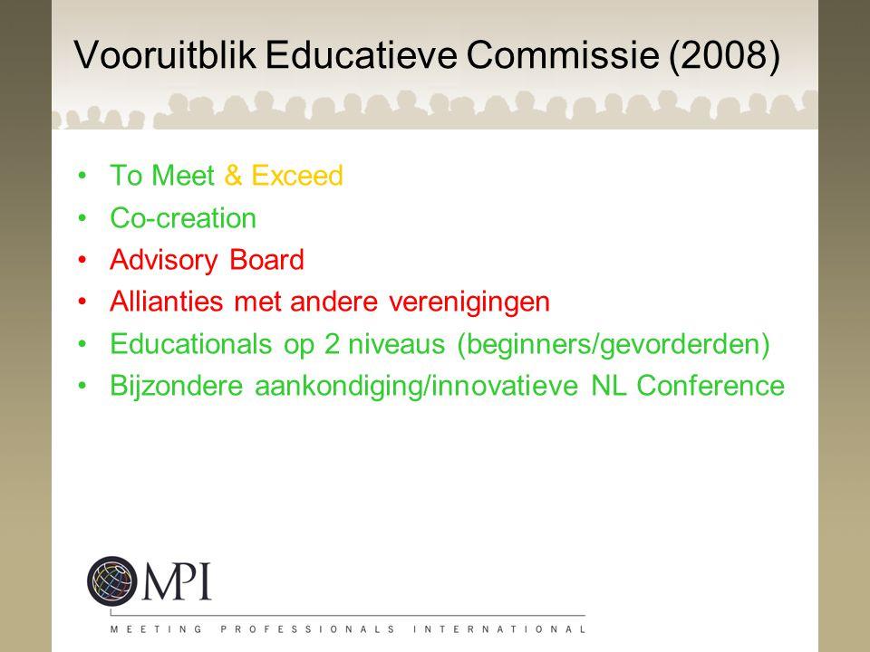 Vooruitblik Educatieve Commissie (2008) To Meet & Exceed Co-creation Advisory Board Allianties met andere verenigingen Educationals op 2 niveaus (begi