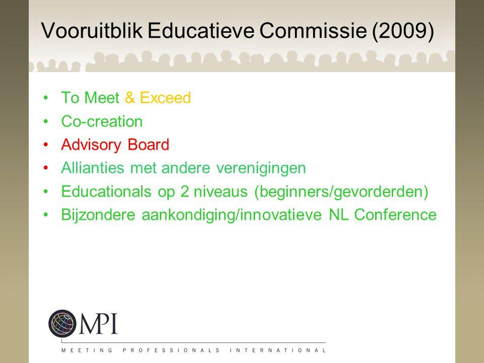 Vooruitblik Educatieve Commissie (2009) To Meet & Exceed Co-creation Advisory Board Allianties met andere verenigingen Educationals op 2 niveaus (begi