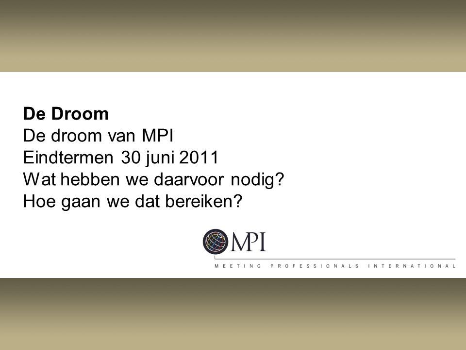 De Droom De droom van MPI Eindtermen 30 juni 2011 Wat hebben we daarvoor nodig? Hoe gaan we dat bereiken?