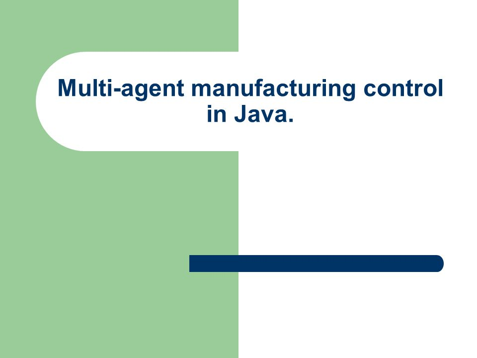 Multi-agent manufacturing control in Java.