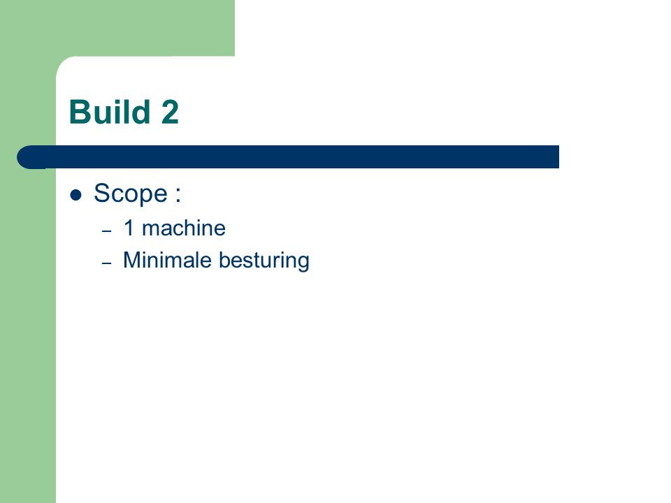 Build 2 Scope : – 1 machine – Minimale besturing