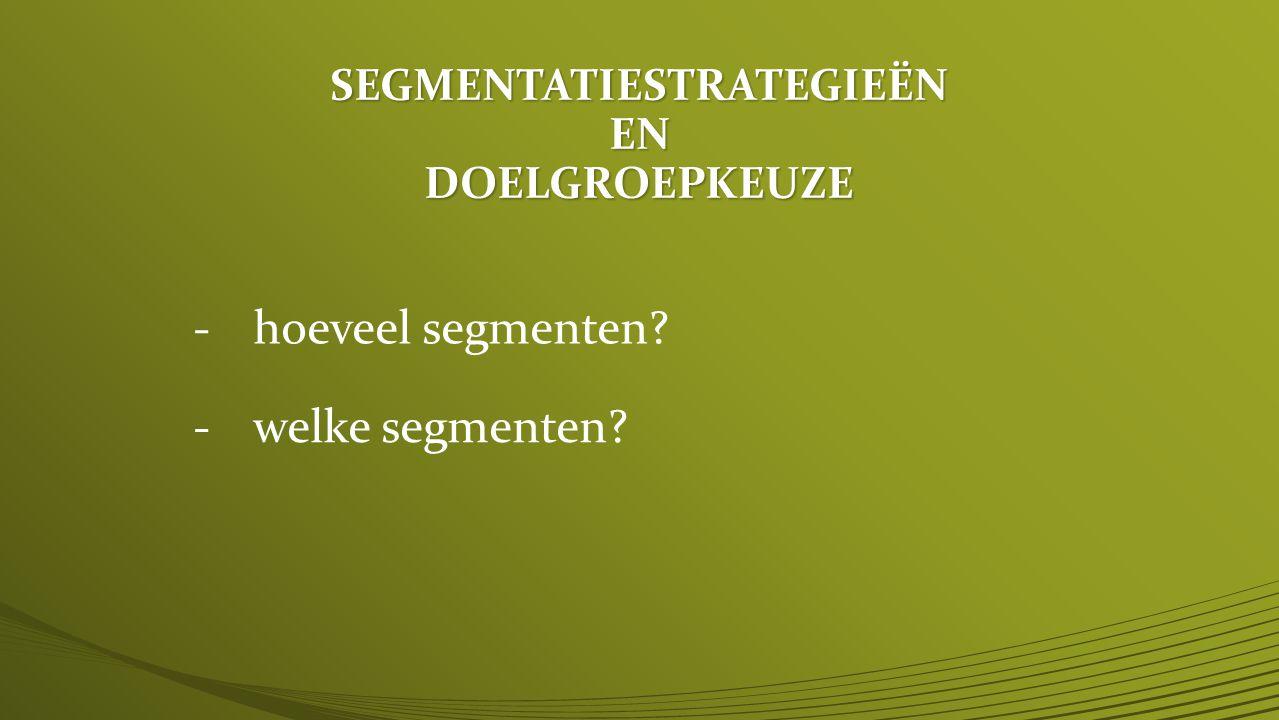 SEGMENTATIESTRATEGIEËN EN DOELGROEPKEUZE -hoeveel segmenten? -welke segmenten?