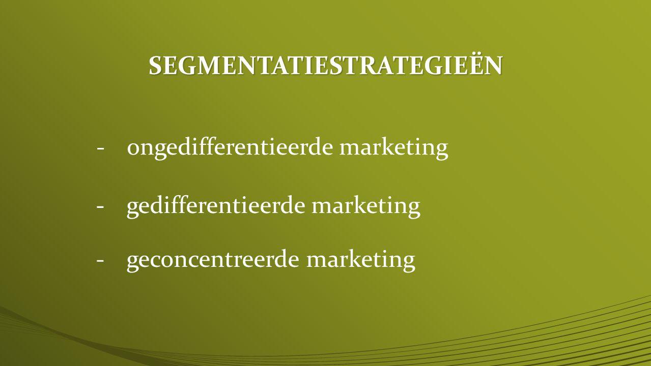 SEGMENTATIESTRATEGIEËN -ongedifferentieerde marketing -gedifferentieerde marketing -geconcentreerde marketing