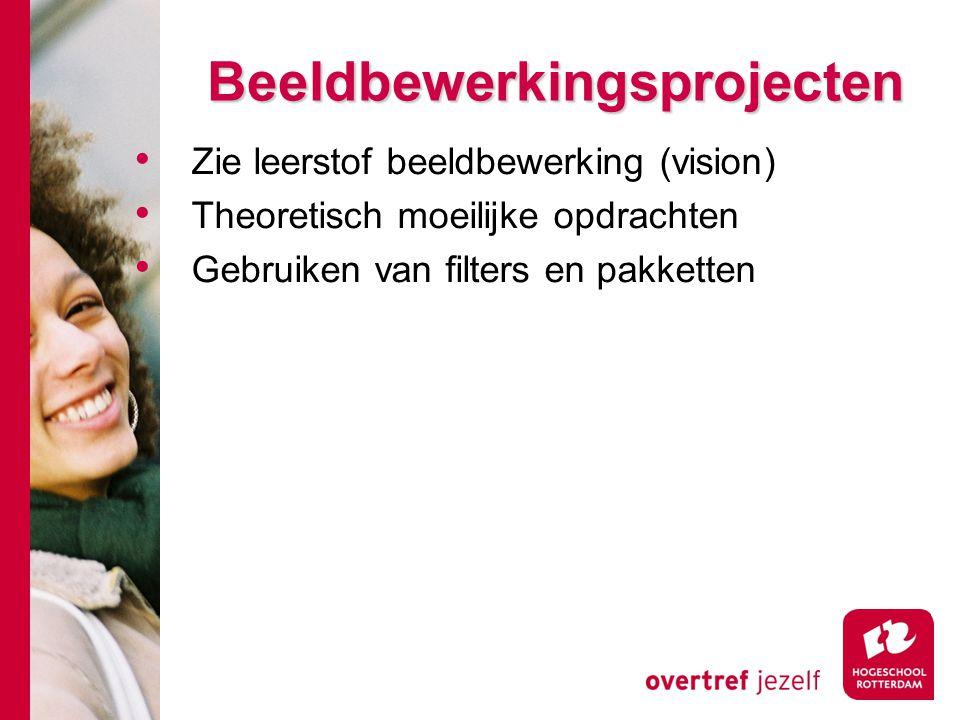 Beeldbewerkingsprojecten Beeldbewerkingsprojecten Zie leerstof beeldbewerking (vision) Theoretisch moeilijke opdrachten Gebruiken van filters en pakke