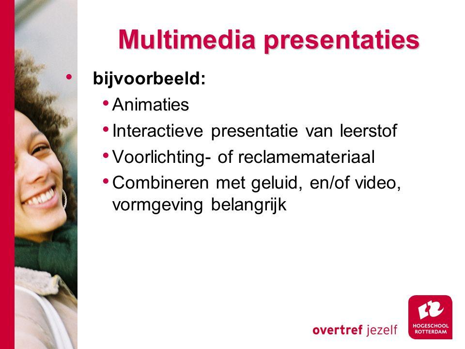 Multimedia presentaties bijvoorbeeld: Animaties Interactieve presentatie van leerstof Voorlichting- of reclamemateriaal Combineren met geluid, en/of v