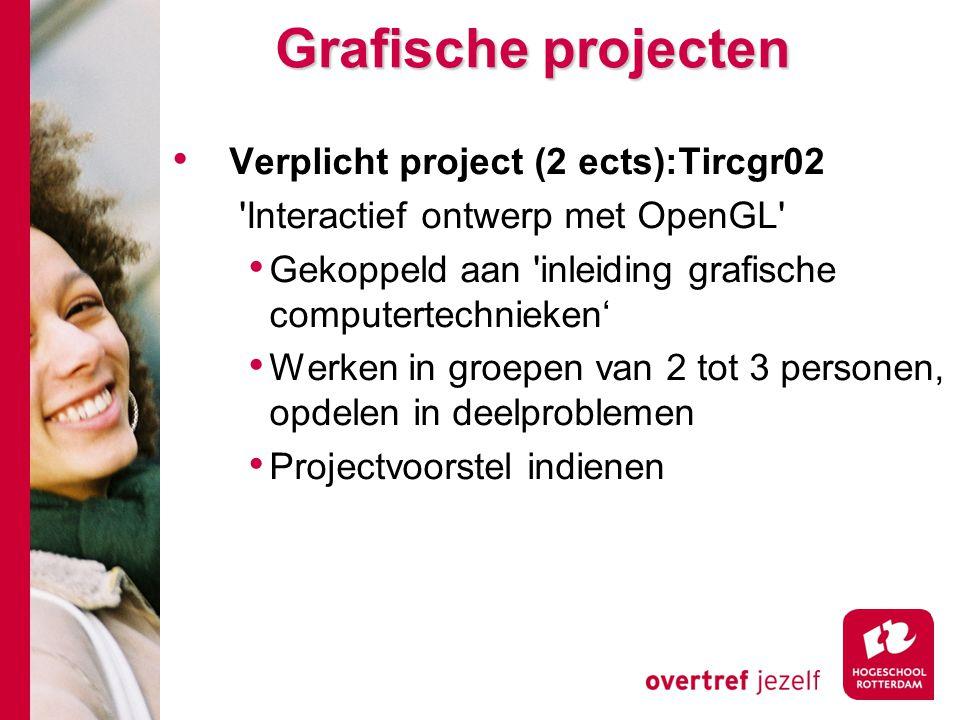 Grafische projecten Grafische projecten Verplicht project (2 ects):Tircgr02 'Interactief ontwerp met OpenGL' Gekoppeld aan 'inleiding grafische comput