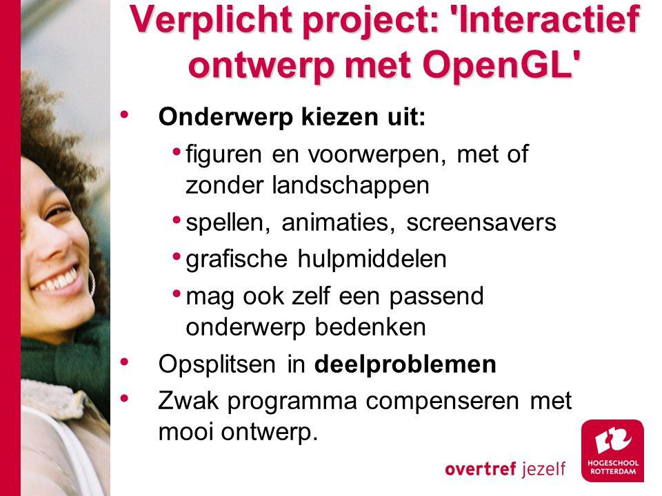 Verplicht project: 'Interactief ontwerp met OpenGL' Verplicht project: 'Interactief ontwerp met OpenGL' Onderwerp kiezen uit: figuren en voorwerpen, m