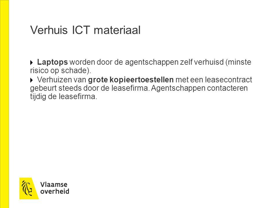 Verhuis ICT materiaal Laptops worden door de agentschappen zelf verhuisd (minste risico op schade). Verhuizen van grote kopieertoestellen met een leas