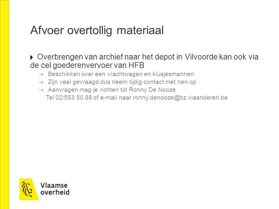 Afvoer overtollig materiaal Overbrengen van archief naar het depot in Vilvoorde kan ook via de cel goederenvervoer van HFB Beschikken over een vrachtw