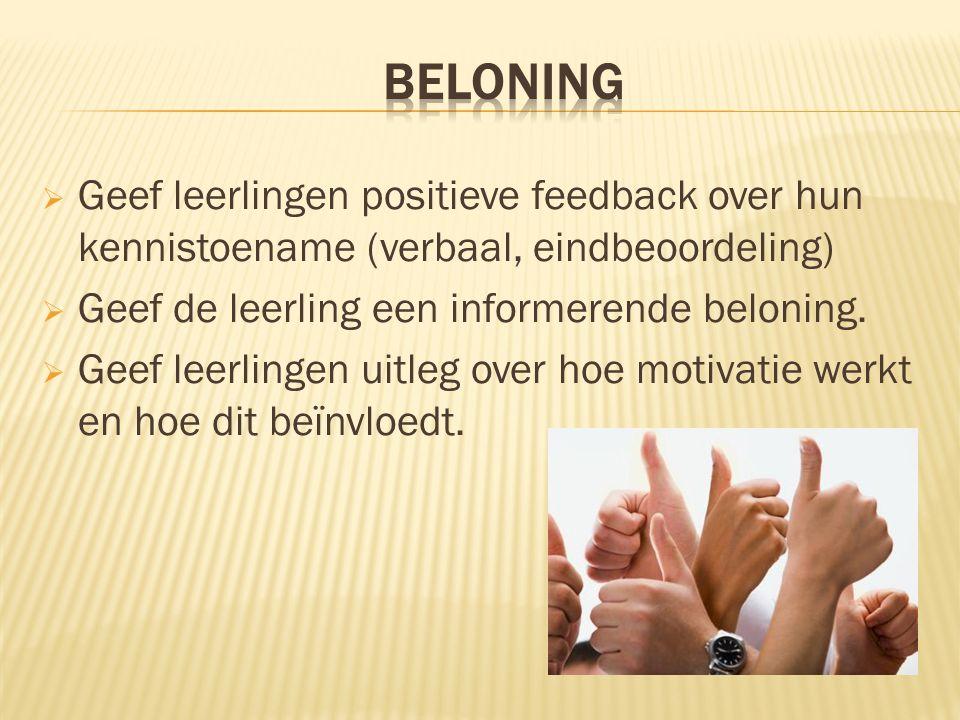  Geef leerlingen positieve feedback over hun kennistoename (verbaal, eindbeoordeling)  Geef de leerling een informerende beloning.  Geef leerlingen