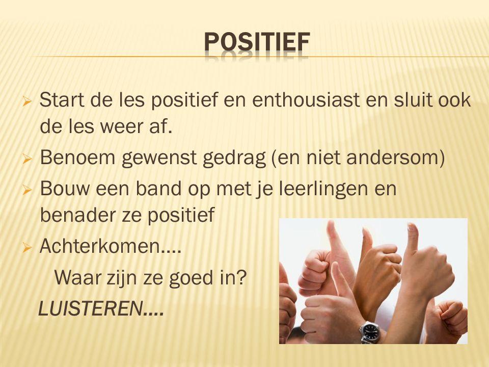  Start de les positief en enthousiast en sluit ook de les weer af.